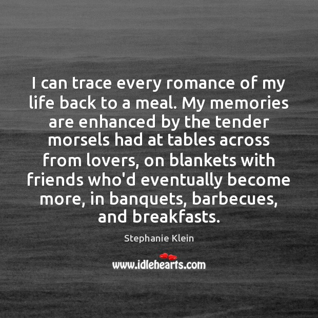 Image, I can trace every romance of my life back to a meal.