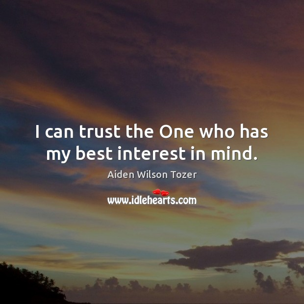 Image, I can trust the One who has my best interest in mind.