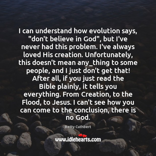 "I can understand how evolution says, ""don't believe in God"", but I've Image"