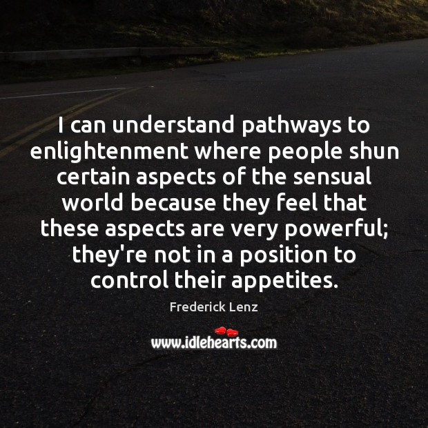 Image, I can understand pathways to enlightenment where people shun certain aspects of
