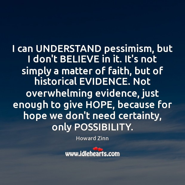 I can UNDERSTAND pessimism, but I don't BELIEVE in it. It's not Image