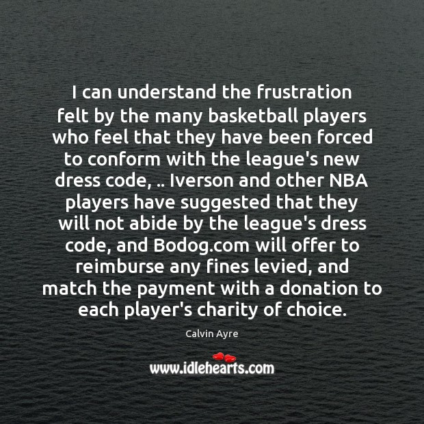 I can understand the frustration felt by the many basketball players who Donate Quotes Image