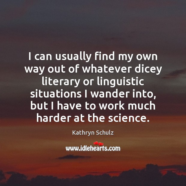 I can usually find my own way out of whatever dicey literary Kathryn Schulz Picture Quote