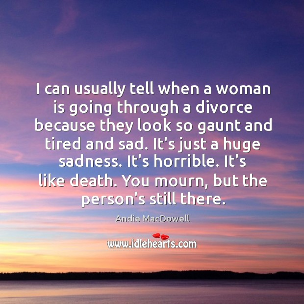 Image, I can usually tell when a woman is going through a divorce