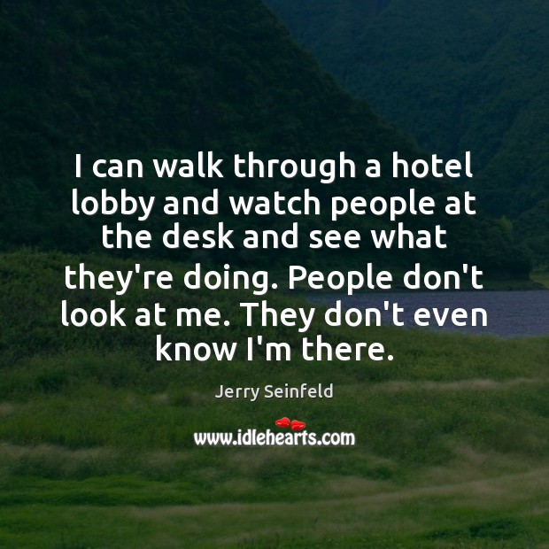 I can walk through a hotel lobby and watch people at the Jerry Seinfeld Picture Quote