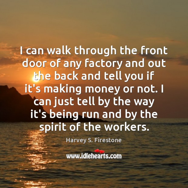 I can walk through the front door of any factory and out Image