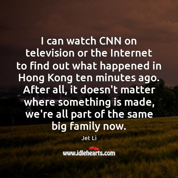 I can watch CNN on television or the Internet to find out Jet Li Picture Quote