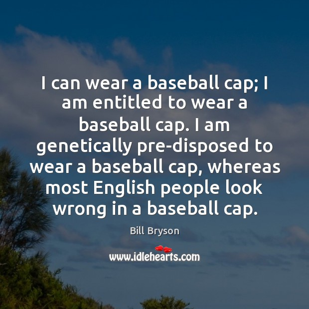 Image, I can wear a baseball cap; I am entitled to wear a