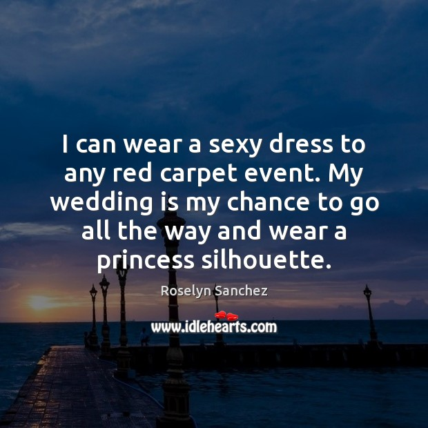 I can wear a sexy dress to any red carpet event. My Wedding Quotes Image