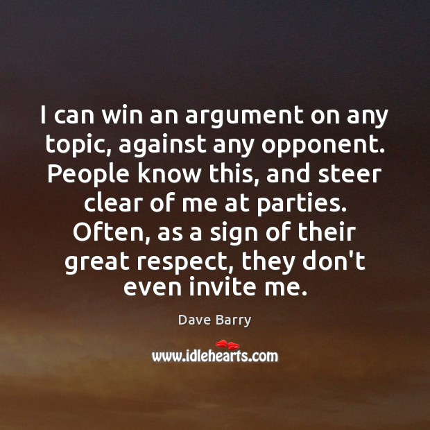 Image, I can win an argument on any topic, against any opponent. People