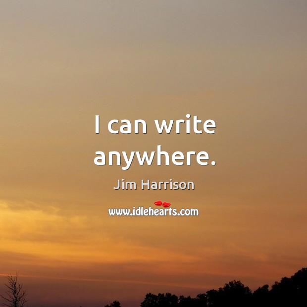 I can write anywhere. Image