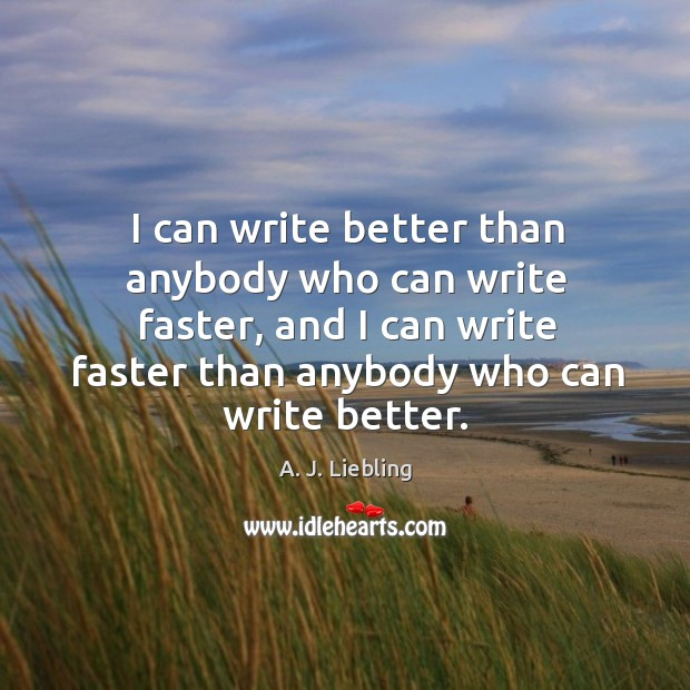 Image, I can write better than anybody who can write faster, and I can write faster than anybody who can write better.