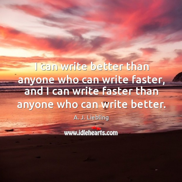 Image, I can write better than anyone who can write faster, and I can write faster than anyone who can write better.