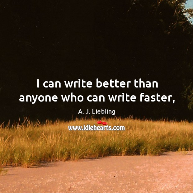 Image, I can write better than anyone who can write faster,
