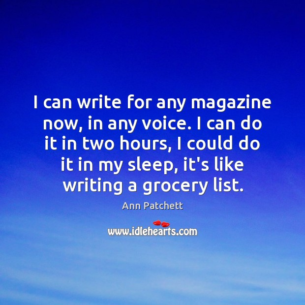 I can write for any magazine now, in any voice. I can Image