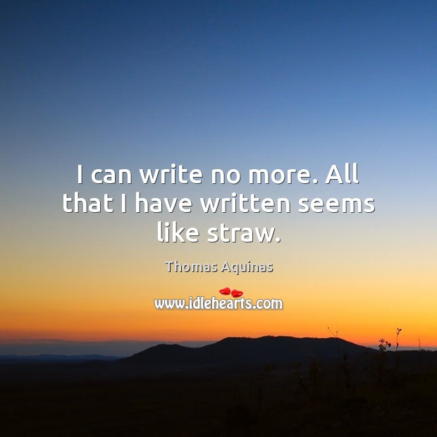 Image about I can write no more. All that I have written seems like straw.