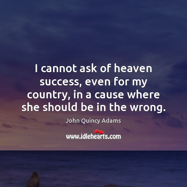 I cannot ask of heaven success, even for my country, in a Image
