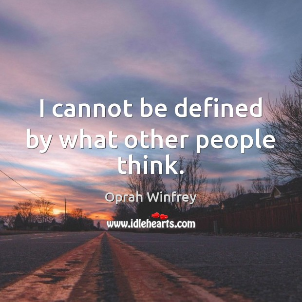 I cannot be defined by what other people think. Image