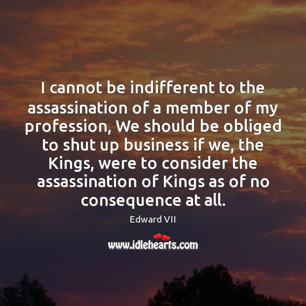 Image, I cannot be indifferent to the assassination of a member of my