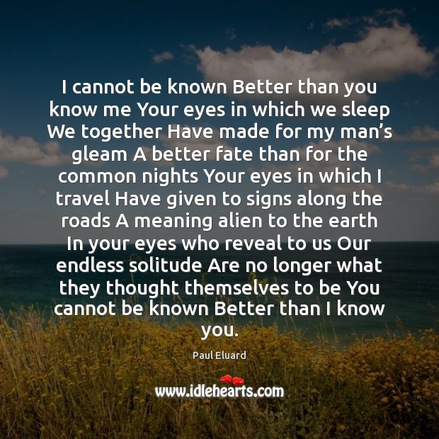 I cannot be known Better than you know me Your eyes in Be You Quotes Image