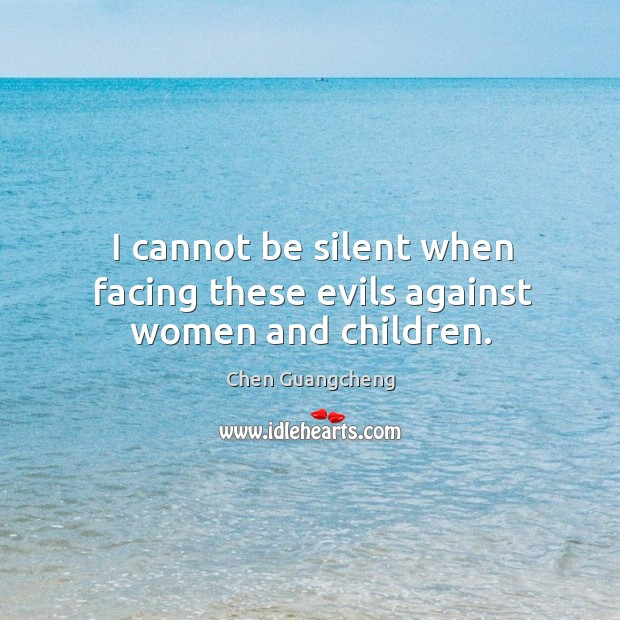 Image about I cannot be silent when facing these evils against women and children.