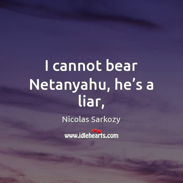 I cannot bear Netanyahu, he's a liar, Image