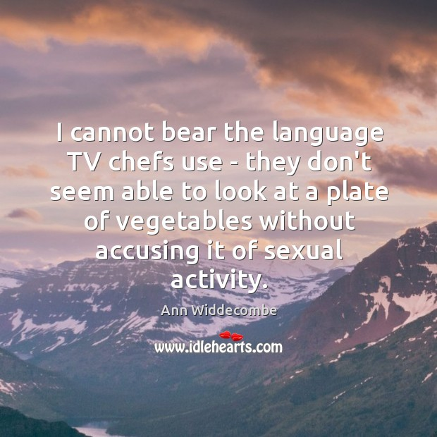 Image, I cannot bear the language TV chefs use – they don't seem