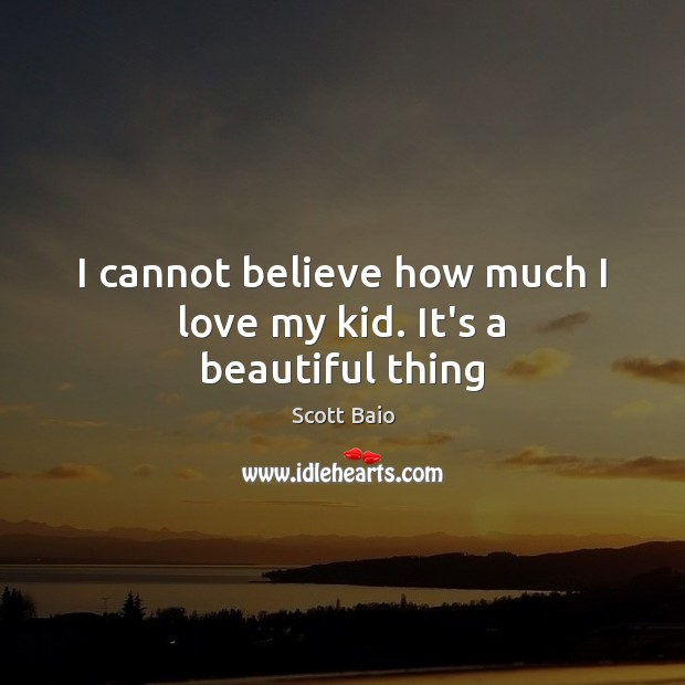 I cannot believe how much I love my kid. It's a beautiful thing Scott Baio Picture Quote