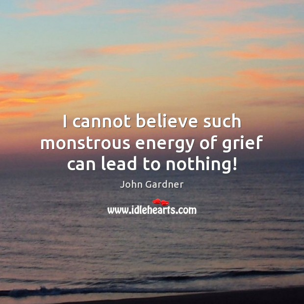I cannot believe such monstrous energy of grief can lead to nothing! Image