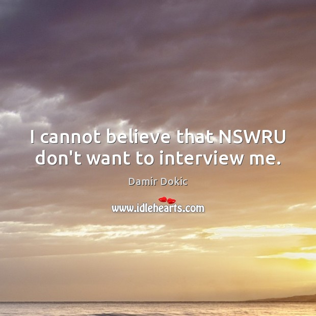 I cannot believe that NSWRU don't want to interview me. Image