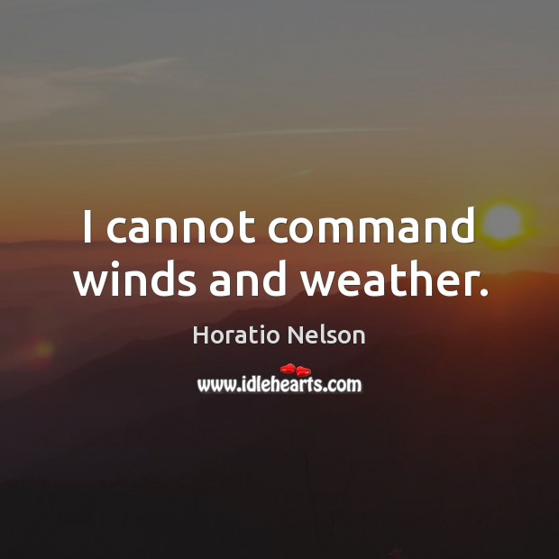 I cannot command winds and weather. Image