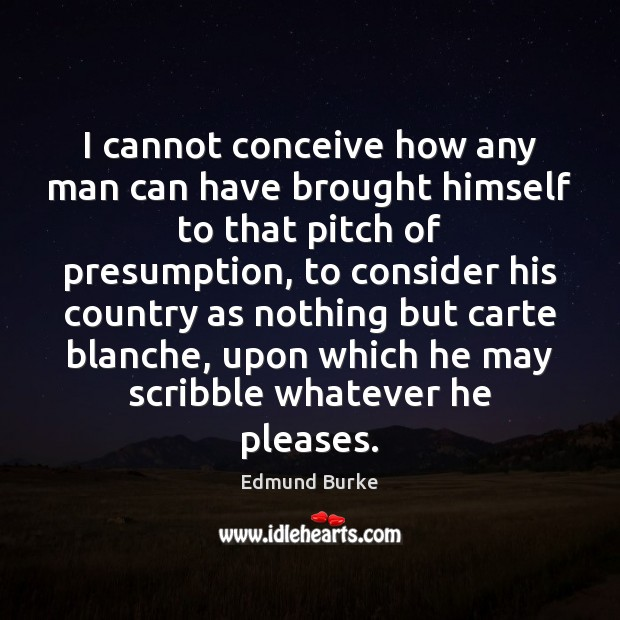 Image, I cannot conceive how any man can have brought himself to that