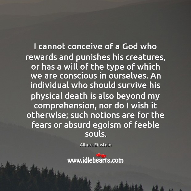 I cannot conceive of a God who rewards and punishes his creatures, Image
