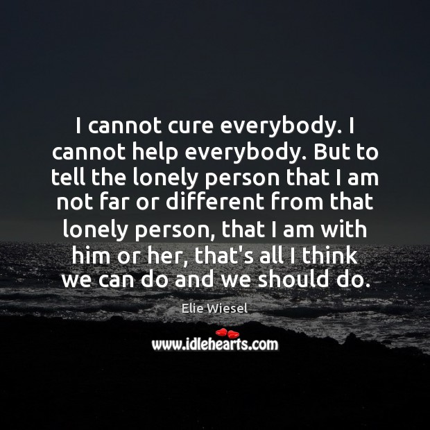 I cannot cure everybody. I cannot help everybody. But to tell the Image