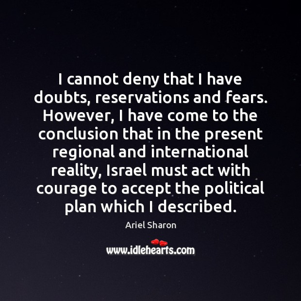 I cannot deny that I have doubts, reservations and fears. However, I Image