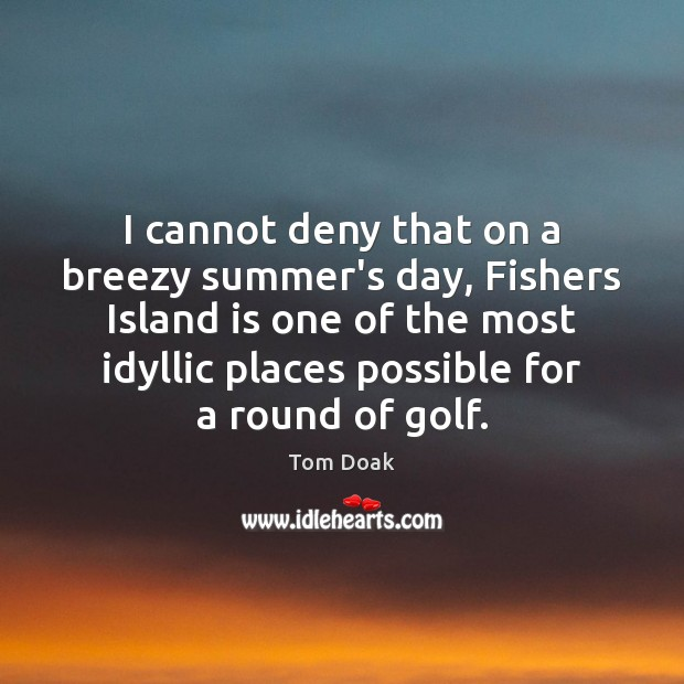 I cannot deny that on a breezy summer's day, Fishers Island is Image