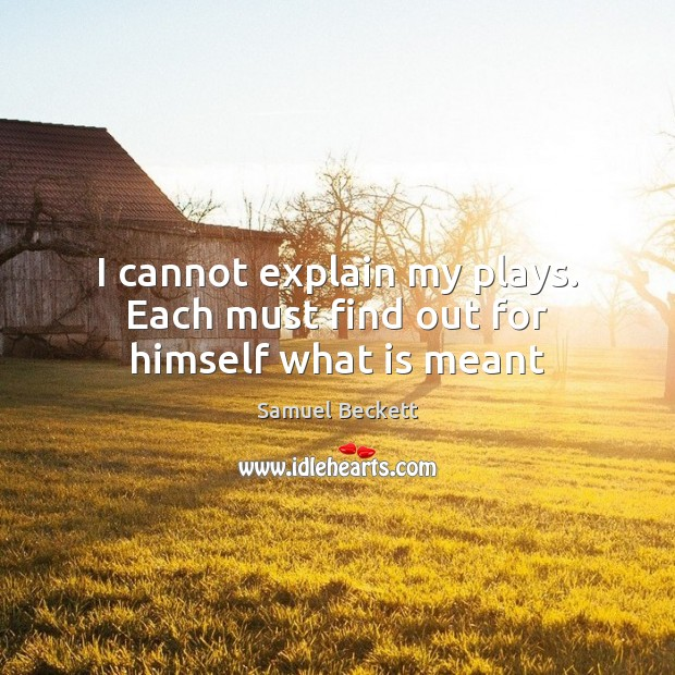 I cannot explain my plays. Each must find out for himself what is meant Image