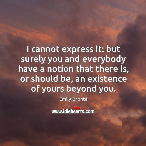 I cannot express it: but surely you and everybody have a notion that there is Image