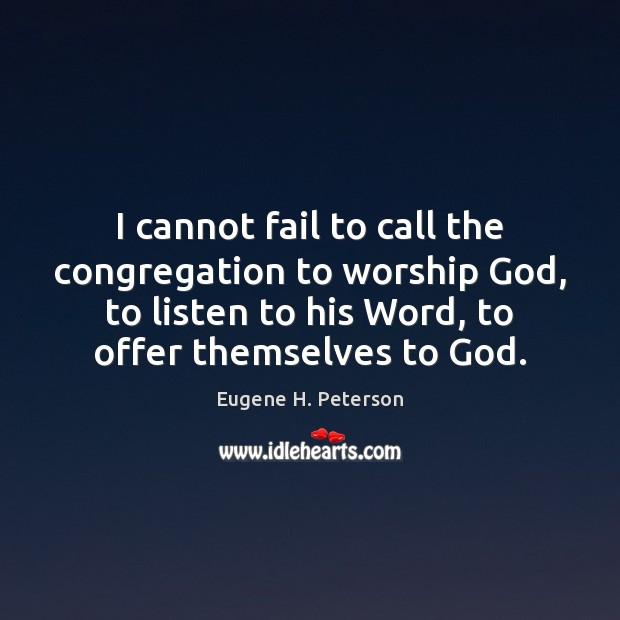 Image, I cannot fail to call the congregation to worship God, to listen