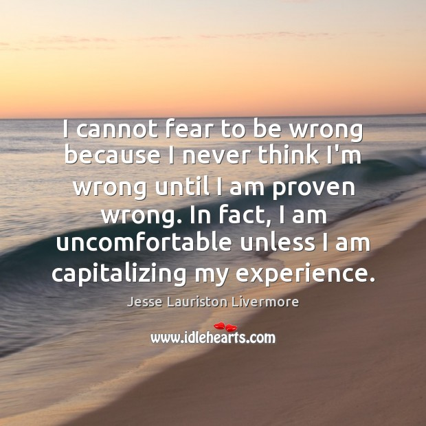 I cannot fear to be wrong because I never think I'm wrong Jesse Lauriston Livermore Picture Quote