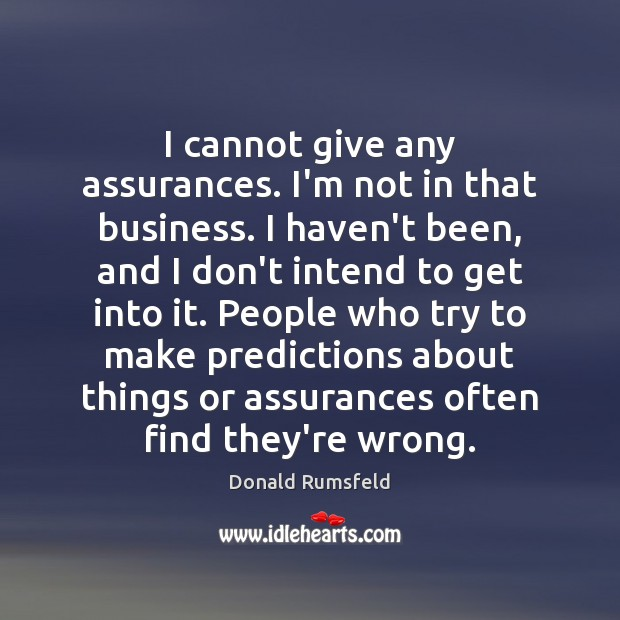 I cannot give any assurances. I'm not in that business. I haven't Image