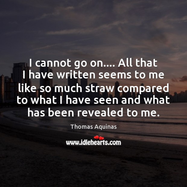 I cannot go on…. All that I have written seems to me Image