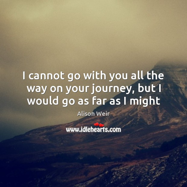 Image, I cannot go with you all the way on your journey, but I would go as far as I might