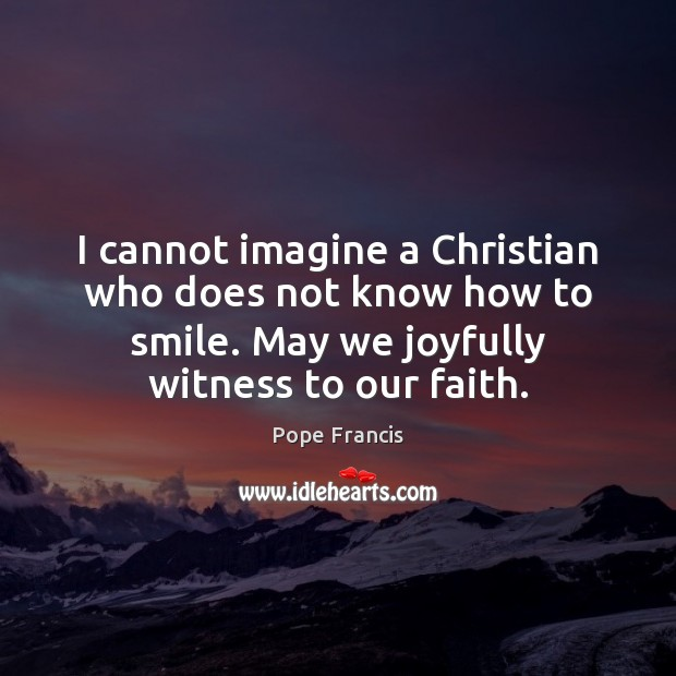 I cannot imagine a Christian who does not know how to smile. Image