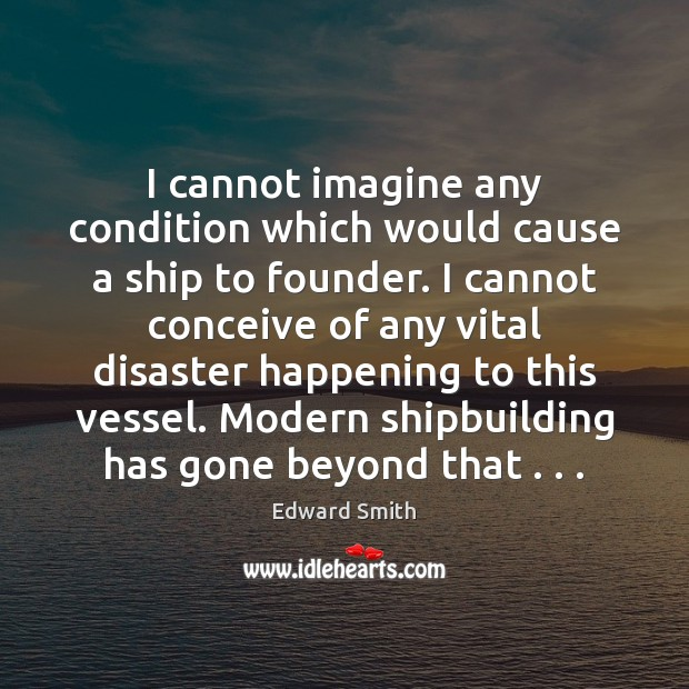 I cannot imagine any condition which would cause a ship to founder. Image