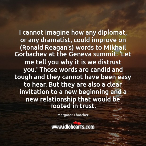 I cannot imagine how any diplomat, or any dramatist, could improve on ( Image