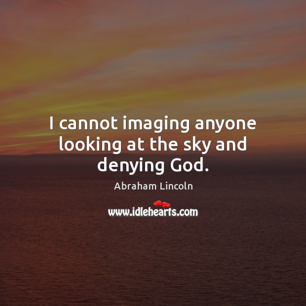 Image, I cannot imaging anyone looking at the sky and denying God.