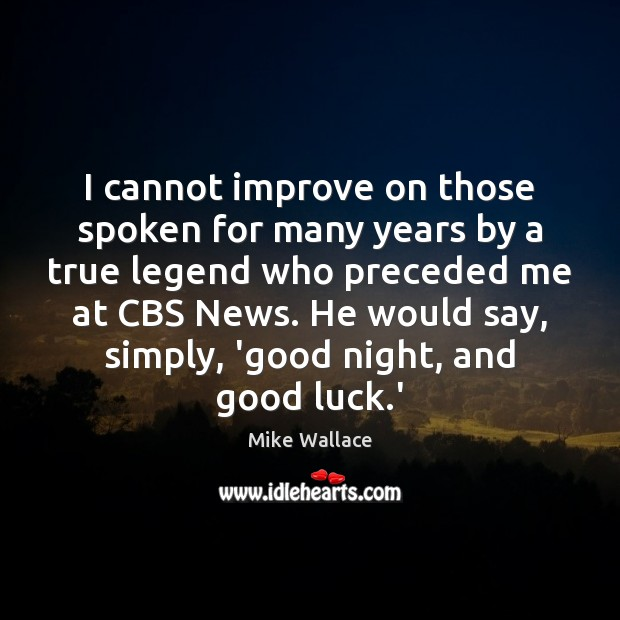 I cannot improve on those spoken for many years by a true Luck Quotes Image