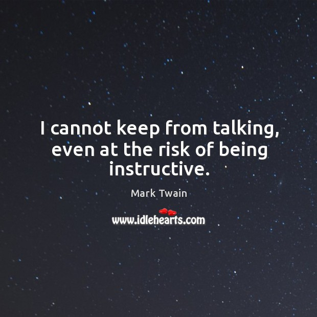 I cannot keep from talking, even at the risk of being instructive. Image