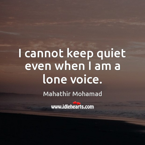 I cannot keep quiet even when I am a lone voice. Image